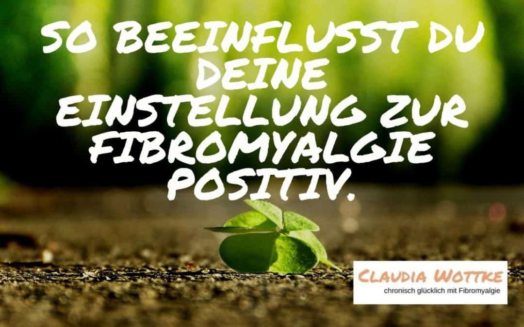 So beeinflusst du deine Einstellung zur Fibromyalgie positiv.